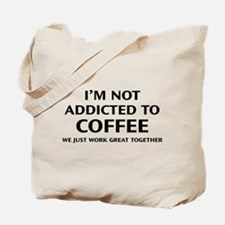 I'm Not Addicted To Coffee Tote Bag