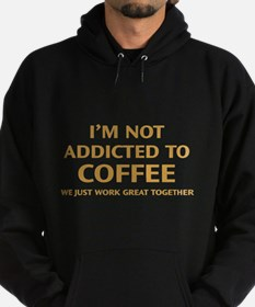 I'm Not Addicted To Coffee Hoodie (dark)