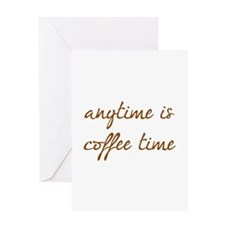 Anytime Is Coffee Time Greeting Card