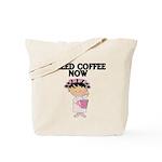 I NEED COFFEE NOW Tote Bag
