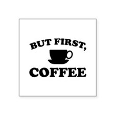 """But First, Coffee Square Sticker 3"""" x 3"""""""