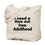 I need a time out from Adulthood Tote Bag