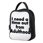 I need a time out from Adulthood Neoprene Lunch Ba