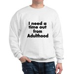 I need a time out from Adulthood Sweatshirt