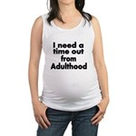 I need a time out from Adulthood Maternity Tank To