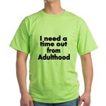 I need a time out from Adulthood T-Shirt