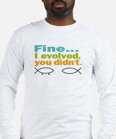 Fine... I evolved, you didn't Long Sleeve T-Shirt