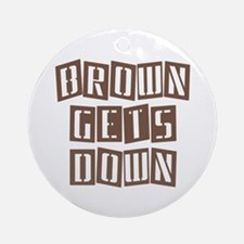 BROWN GETS DOWN Ornament (Round)
