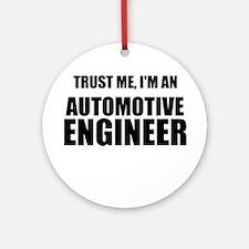 Trust Me, Im An Automotive Engineer Ornament (Roun