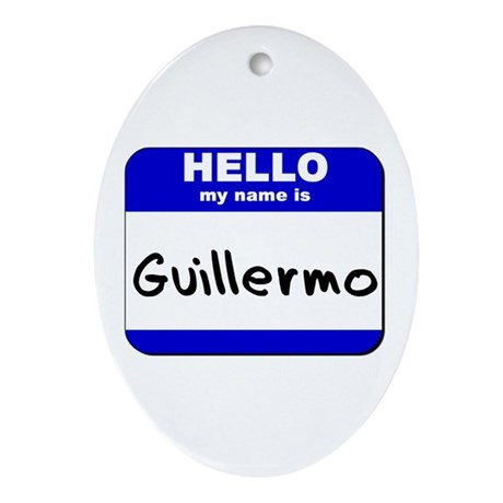 hello my name is guillermo Oval Ornament