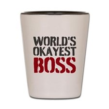 Worlds Okayest Boss Shot Glass