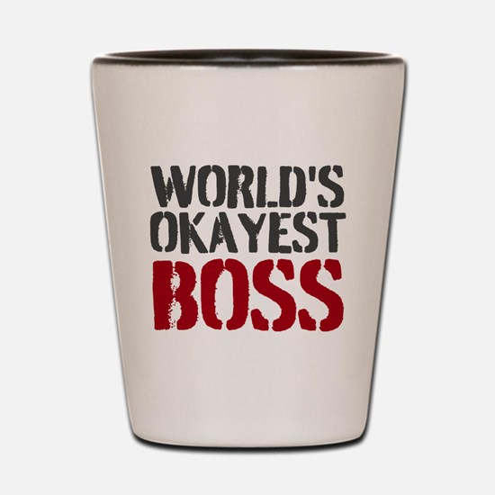 Worlds Okayest Boss Shot Glass