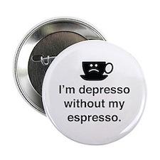 """I'm Depresso Without My Espresso 2.25"""" Button"""