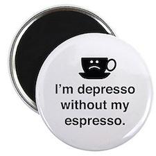"I'm Depresso Without My Espresso 2.25"" Magnet (100"