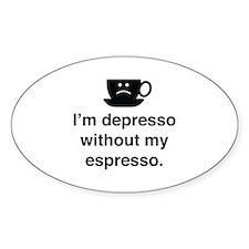I'm Depresso Without My Espresso Decal