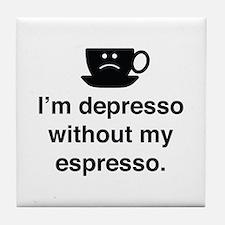 I'm Depresso Without My Espresso Tile Coaster