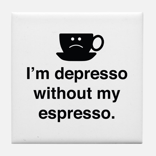 I'm Depresso Without My Espresso Tile Coaster