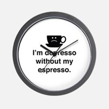 I'm Depresso Without My Espresso Wall Clock