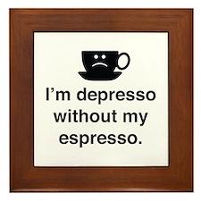 I'm Depresso Without My Espresso Framed Tile