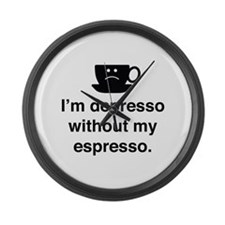 I'm Depresso Without My Espresso Large Wall Clock