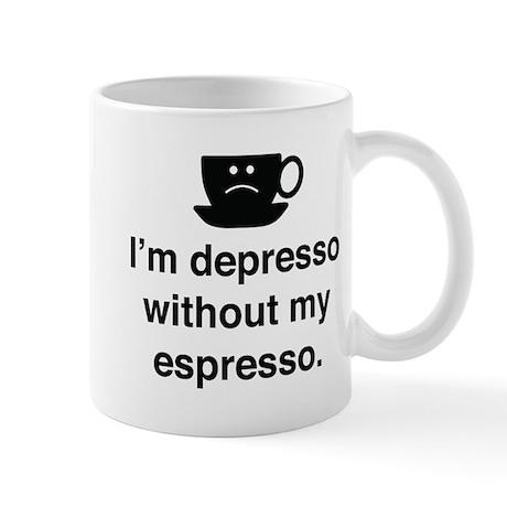 I M Depresso Without My Espresso Mug By Funniestsayings