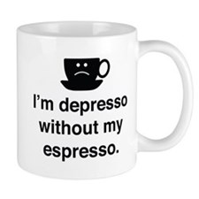 I'm Depresso Without My Espresso Small Mug