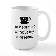 I'm Depresso Without My Espresso Mug