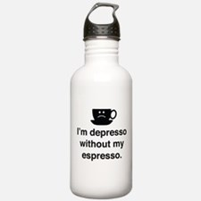 I'm Depresso Without My Espresso Water Bottle