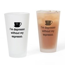 I'm Depresso Without My Espresso Drinking Glass