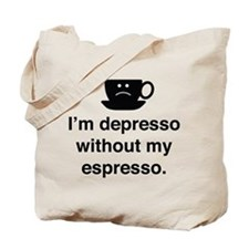 I'm Depresso Without My Espresso Tote Bag