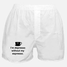 I'm Depresso Without My Espresso Boxer Shorts
