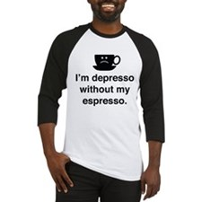 I'm Depresso Without My Espresso Baseball Jersey
