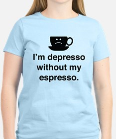 I'm Depresso Without My Espresso T-Shirt