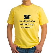 I'm Depresso Without My Espresso T