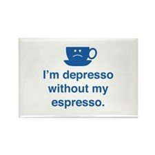 I'm Depresso Without My Espresso Rectangle Magnet