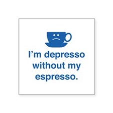"I'm Depresso Without My Espresso Square Sticker 3"""