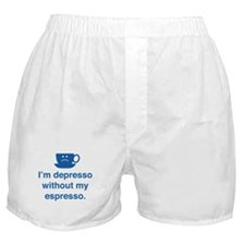 I'm Depresso Without My Espresso Boxer Shorts