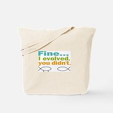 Fine... I evolved, you didn't Tote Bag