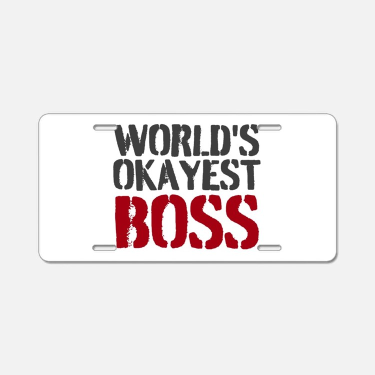 Worlds Okayest Boss Aluminum License Plate