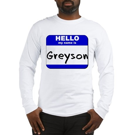 hello my name is greyson Long Sleeve T-Shirt