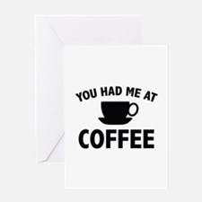 You Had Me At Coffee Greeting Card