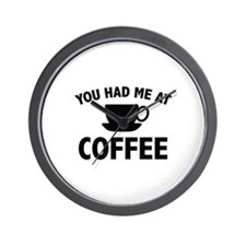 You Had Me At Coffee Wall Clock