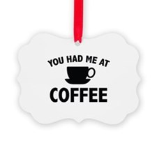 You Had Me At Coffee Ornament