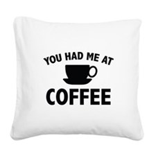 You Had Me At Coffee Square Canvas Pillow