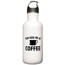 You Had Me At Coffee Water Bottle