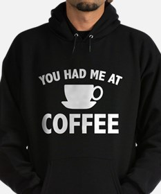 You Had Me At Coffee Hoodie
