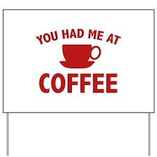 You Had Me At Coffee Yard Sign
