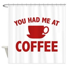 You Had Me At Coffee Shower Curtain