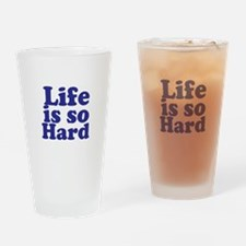 Life is so Hard Drinking Glass
