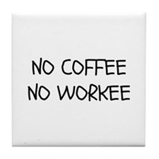 No Coffee No Workee Tile Coaster